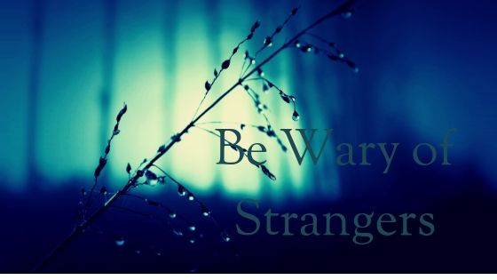 Be Wary of Strangers
