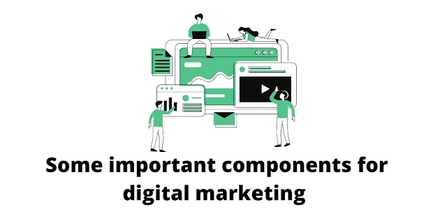 Some important components for digital marketing