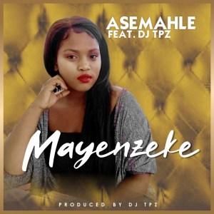 Asemahle feat. DJ TPZ - Mayenzeke (Original Mix) 2020