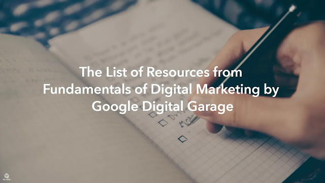 The List of Resources from Fundamentals of Digital Marketing by Google Digital Garage