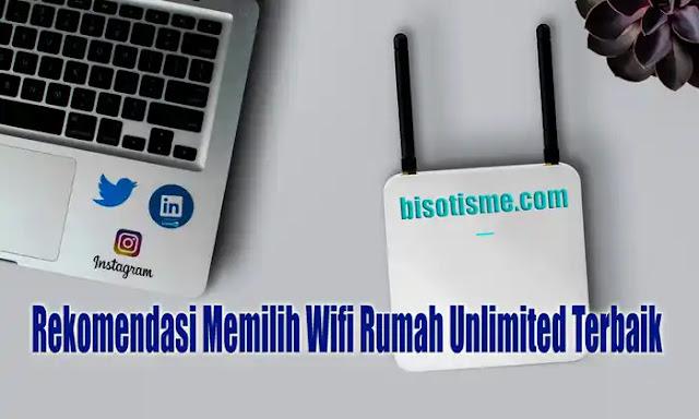 Rekomendasi Memilih Wifi Rumah Unlimited Terbaik
