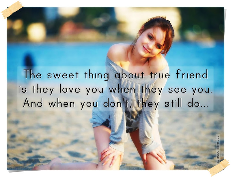 The Sweet Thing About True Friend, Picture Quotes, Love Quotes, Sad Quotes, Sweet Quotes, Birthday Quotes, Friendship Quotes, Inspirational Quotes, Tagalog Quotes