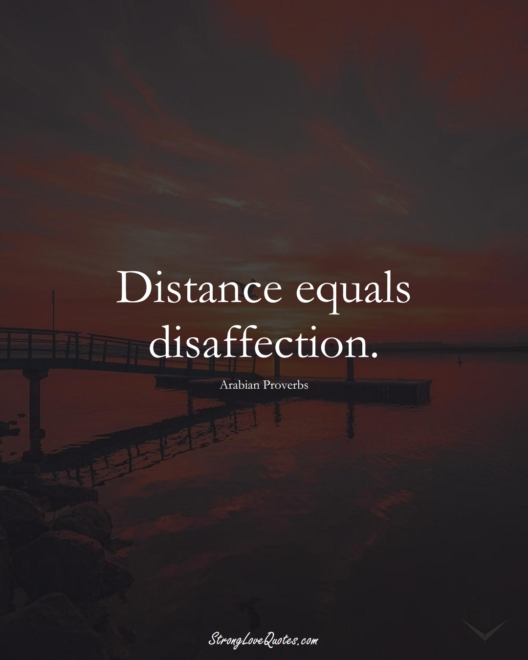 Distance equals disaffection. (Arabian Sayings);  #aVarietyofCulturesSayings