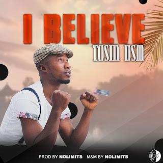 Tosin Dsm - I Believe