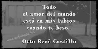 """""""Todo el amor del mundo está en mis labios cuando te beso."""" Otto René Castillo"""