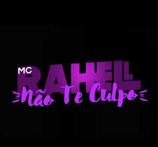 Baixar Não Te Culpo MC Rahell Mp3 Gratis