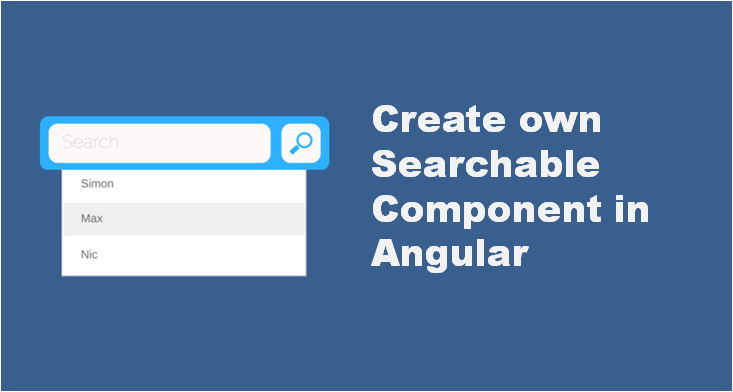 Create own Searchable Component in Angular