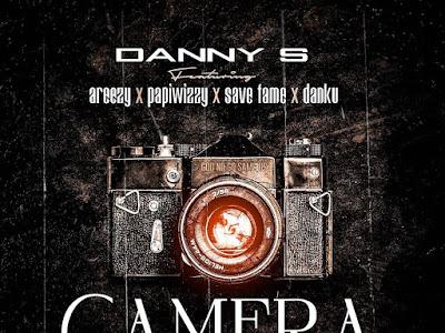 [MUSIC] Danny S – Camera ft. Areezy, Papiwizzy, Save Fame & Danku
