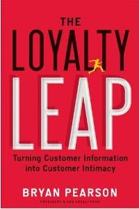 The Loyalty Leap: Turning Customer Information into Customer Intimacy by Bryan Pearson