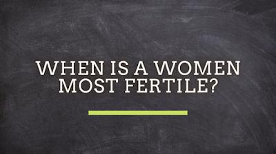 When Is A women Most Fertile?