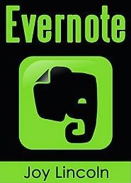 Evernote: Empowered! Remember Anything, Accomplish Anything, Get Organized Now!