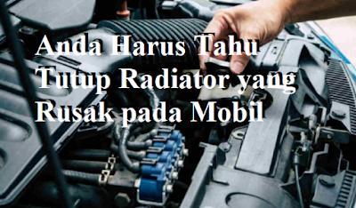 Anda Harus Tahu Tutup Radiator yang Rusak pada Mobil