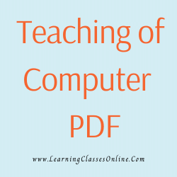 Teaching of Computer PDF download free in English Medium Language for B.Ed and all courses students, college, universities, and teachers