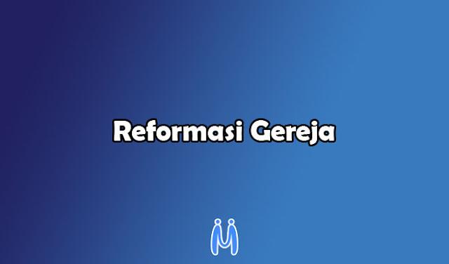 Latar Belakang dan Dampak Dari Reformasi Gereja