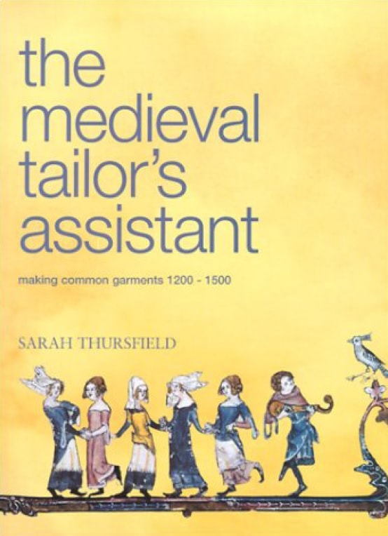 The Medieval Tailor's Assistant: Making Common Garments 1200 -1500