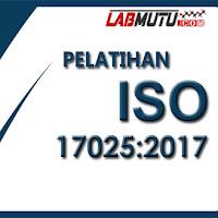 Pelatihan ISO 17025 : 2017 Pemahaman dan Penerapan Sistem Manajemen Mutu Laboratorium Pengujian dan Kalibrasi