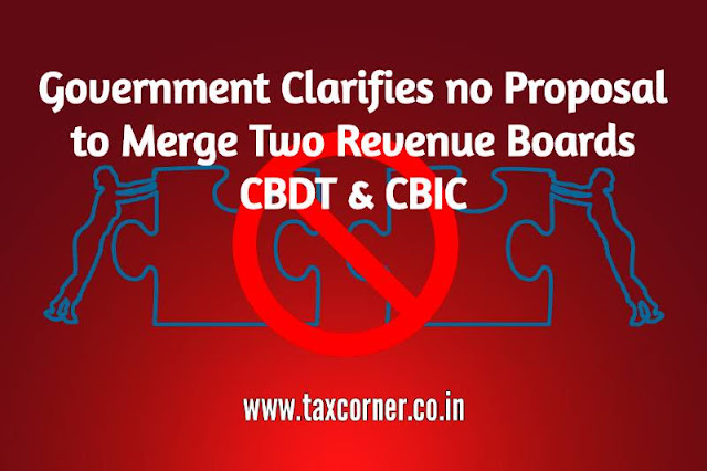 government clarifies no proposal to merge two revenue boards