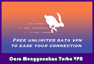 Cara Menggunakan dan Setting Turbo VPN