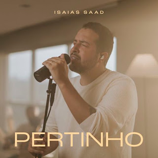 Baixar Música Gospel Pertinho - Isaías Saad Mp3