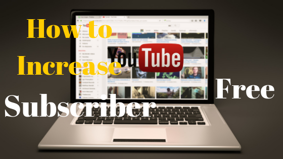 How to Increase YouTube Subscriber Free 2019