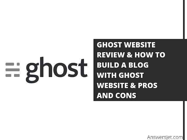 Ghost website review: Pricing, Pros & Cons, Build a blog with Ghost Site