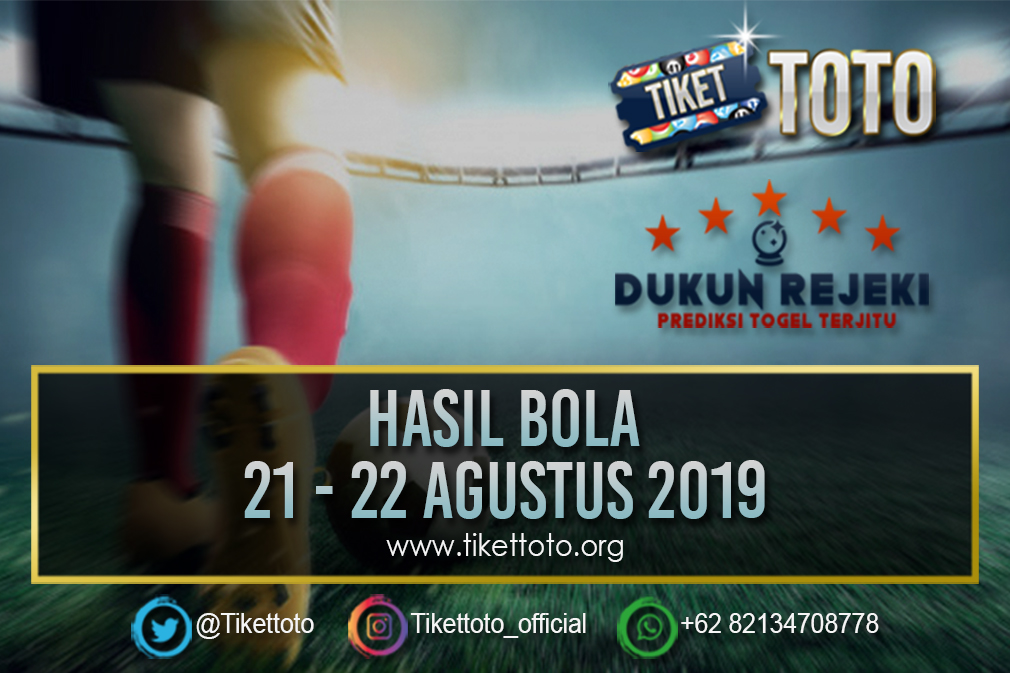 HASIL BOLA TANGGAL 21 – 22 AGUSTUS 2019