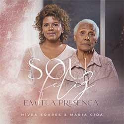 Baixar Música Gospel Sou Feliz: Em Tua Presença - Nívea Soares feat. Maria Cida Mp3