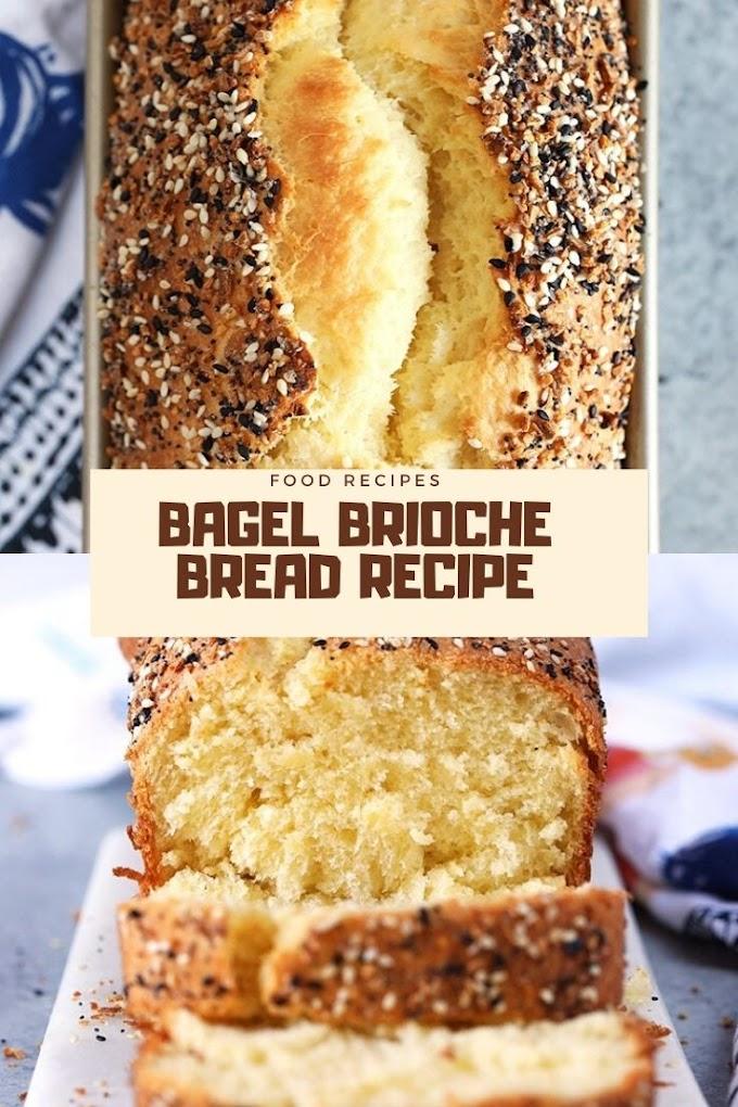BAGEL BRIOCHE BREAD RECIPE