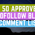 Top 50 Instant approval dofollow blog comment list