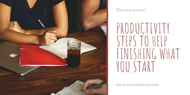 Healthy living tips: Productivity Steps to help Finishing What You Start