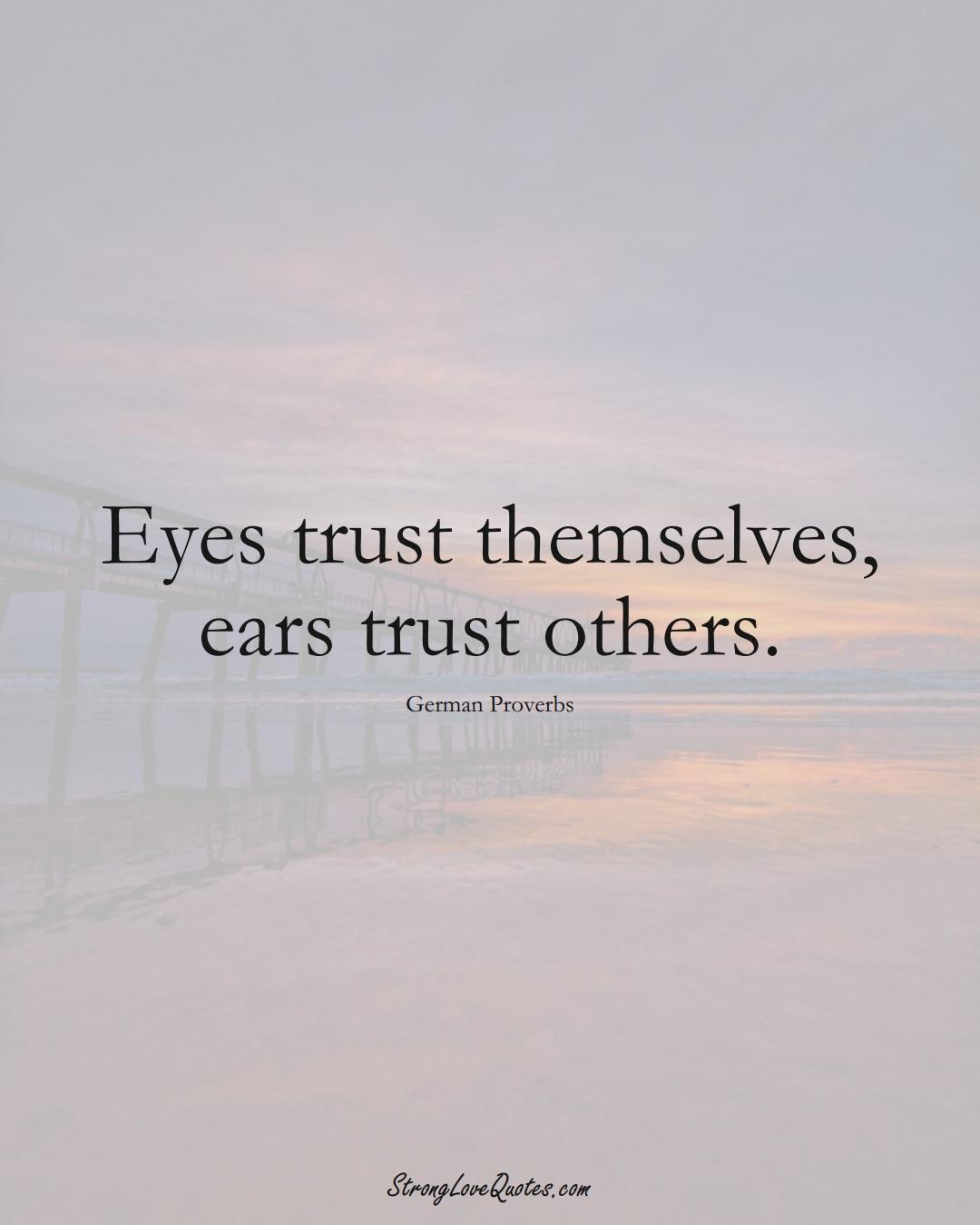 Eyes trust themselves, ears trust others. (German Sayings);  #EuropeanSayings