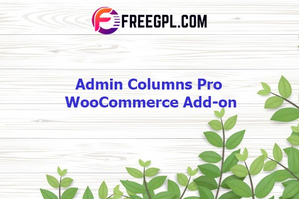 Admin Columns Pro WooCommerce Add-on Nulled Download Free