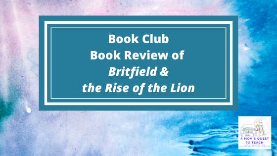 A Mom's Quest to Teach - Book Club: Book Review of Britfield & the Rise of the Lion - watercolor background