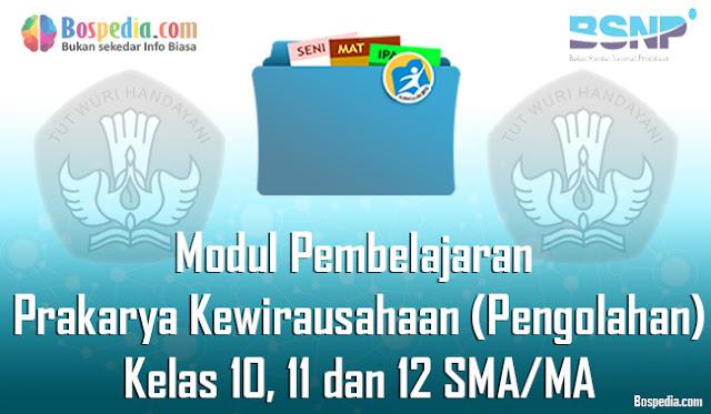 Modul Pembelajaran Prakarya dan Kewirausahaan (Pengolahan) Kelas 10, 11 dan 12 SMA/MA