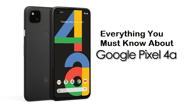 Everything You Must Know About Google Pixel 4a