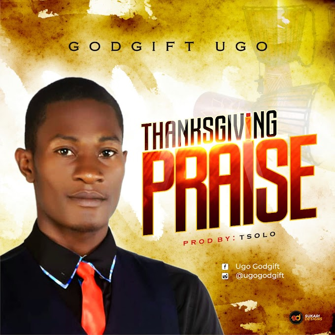 Godgift Ugo – Thanksgiving Praise (Prod. By T-Solo)
