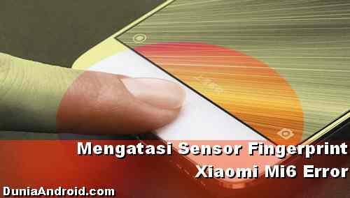 Mengatasi Fingerprint Xiaomi Mi6 Error di sensornya