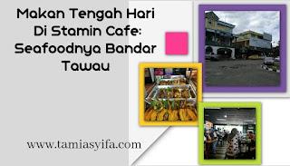 Makan Tengah Hari Di Stamin Cafe Bandar Tawau