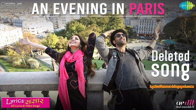 An Evening in Paris : Deleted Song Video from Ae Dil Hai Mushkil