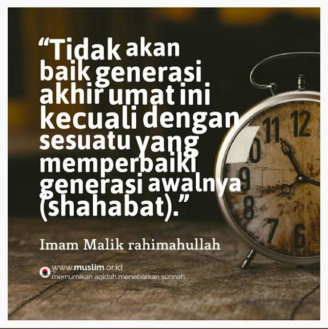 "Imam Malik : ""Tidak akan baik generasi akhir kecuali dengan yang membuat baik generasi awalnya"""