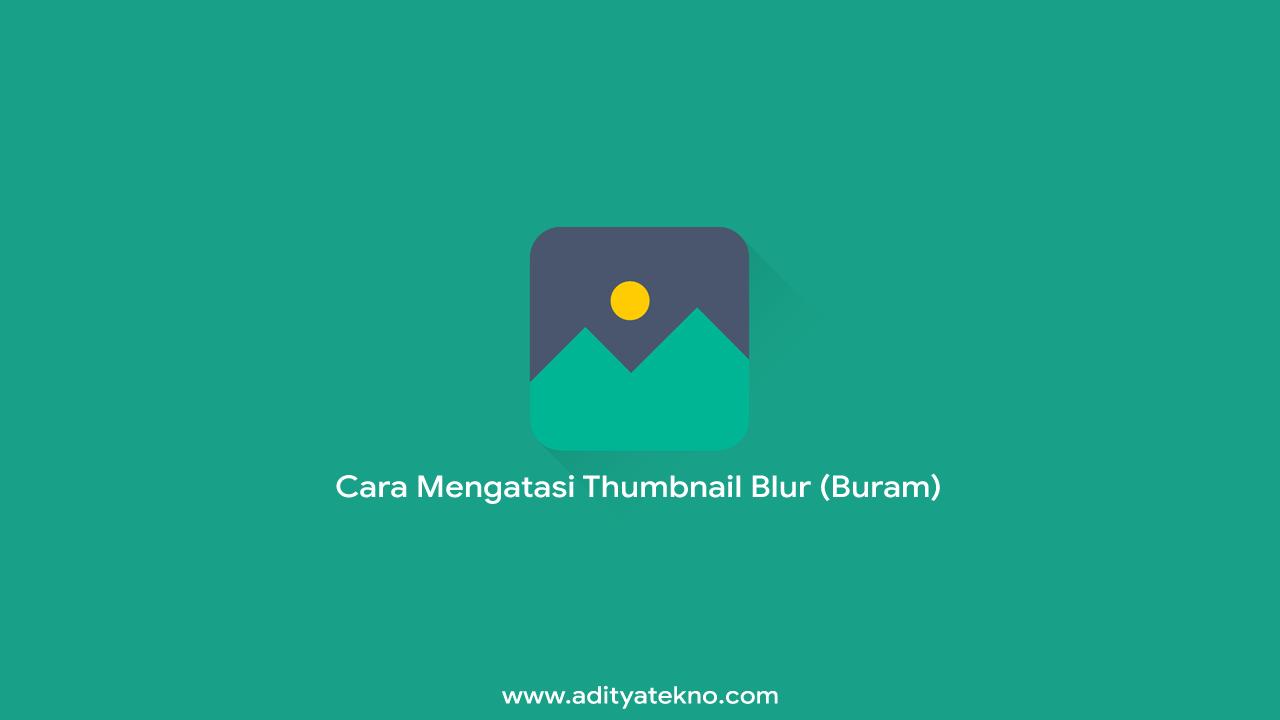 Cara Mengatasi Gambar Thumbnail Post Blur di Blogger Versi Terbaru