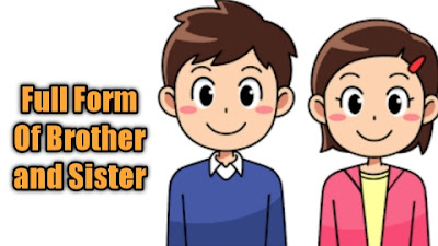 What is the Full Form Of Brother and Sister in English and Hindi