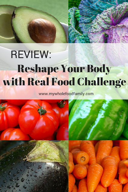 Review of the Reshape Your Body with Real Food Challenge - from www.mywholefoodfamily.com