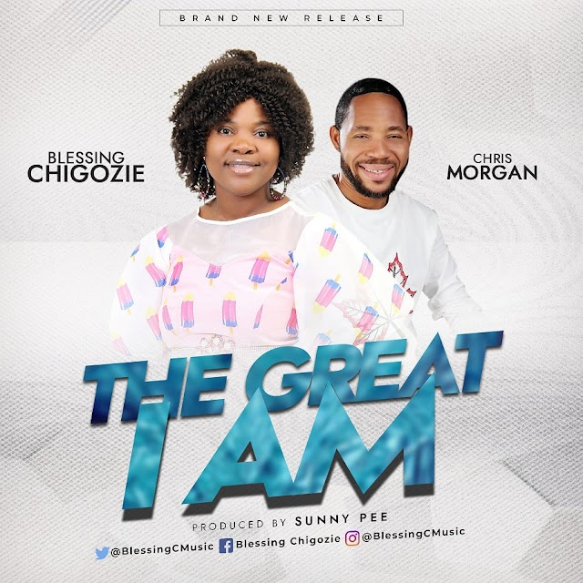 NEW MUSIC: THE GREAT I AM BY BLESSING CHIGOZIE FT. CHRIS MORGAN ||: @BLESSINGCMUSIC | PRODUCED BY SUNNY PEE