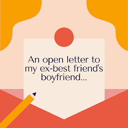 An open letter to my ex-best friend's boyfriend