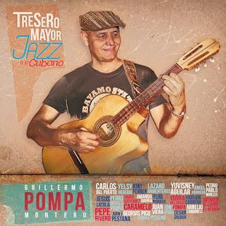 "Guillermo ""Pompa"" Montero: ""Tresero Mayor, Jazz a Lo Cubano"" / stereojazz"
