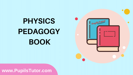 Physics Pedagogy Book in English Medium Free Download PDF for B.Ed 1st And 2nd Year / All Semesters And All Courses - www.PupilsTutor.Com