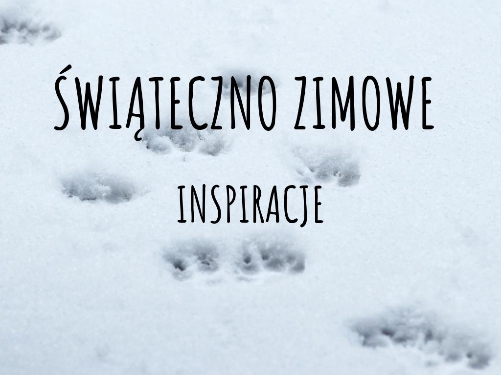 Świąteczno zimowe inspiracje ❆