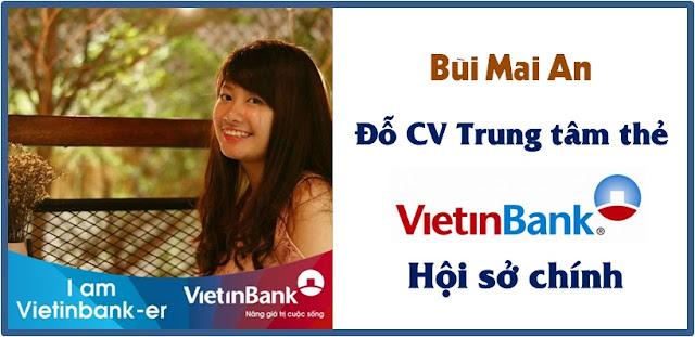 Bùi Mai An - Đỗ CV Kế toán Vietinbank Hội sở chính