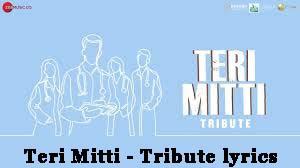Teri Mitti - Tribute lyrics